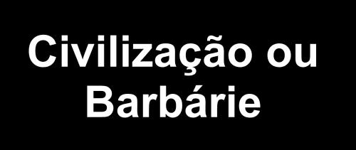Civilização ou Barbárie